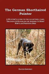 The German Shorthaired Pointer: A Hunter's Guide - Gowdey, David Mark