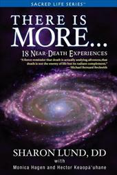 There Is More . . . 18 Near-Death Experiences - Lund, Sharon Phd / Hagen, Monica / Lopez Parra, Hector