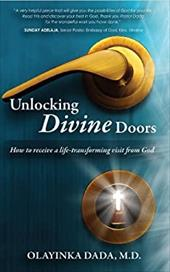 Unlocking Divine Doors: How to Receive a Life-Transforming Visit from God - Dada, Olayinka
