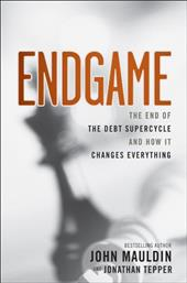 Endgame: The End of the Debt Supercycle and How It Changes Everything - Tepper, Jonathan / Mauldin, John