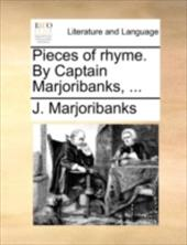 Pieces of Rhyme. by Captain Marjoribanks, ... - Marjoribanks, J.