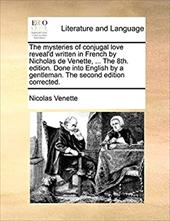 The Mysteries of Conjugal Love Reveal'd Written in French by Nicholas de Venette, ... the 8th. Edition. Done Into English by a Gen - Venette, Nicolas