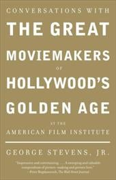 Conversations with the Great Moviemakers of Hollywood's Golden Age at the American Film Institute - Stevens, George Jr.