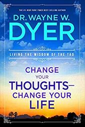 Change Your Thoughts - Change Your Life: Living the Wisdom of the Tao - Dyer, Wayne W.