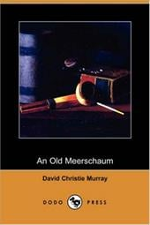 An Old Meerschaum (Dodo Press) - Murray, David Christie