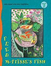 Feed Matisse's Fish - Appel, Julie / Guglielmo, Amy