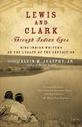 Lewis and Clark Through Indian Eyes: Nine Indian Writers on the Legacy of the Expedition - Josephy, Alvin M., Jr.
