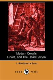 Madam Crowl's Ghost, and the Dead Sexton (Dodo Press) - Le Fanu, Joseph Sheridan