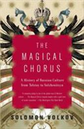 Magical Chorus: A History of Russian Culture from Tolstoy to Solzhenitsyn - Volkov, Solomon / Bouis, Antonina W.
