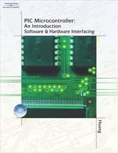 PIC Microcontroller: An Introduction to Software & Hardware Interfacing - Huang, Han-Way / Chartrand, Leo