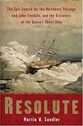 Resolute: The Epic Search for the Northwest Passage and John Franklin, and the Discovery of the Queen's Ghost Ship - Sandler, Martin W.