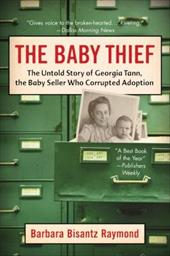 The Baby Thief: The Untold Story of Georgia Tann, the Baby Seller Who Corrupted Adoption - Raymond, Barbara Bisantz