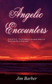 "Angelic Encounters: Psalm 91:11 - ""For He Shall Give His Angels Charge Over Thee to Keep Thee in All Thy Ways"" - Barber, Jim"