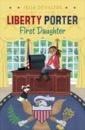 Liberty Porter, First Daughter - Devillers, Julia / Pooler, Paige