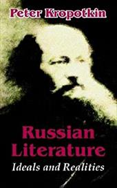 Russian Literature: Ideals and Realities - Kropotkine, Petr Alekseevich / Kropotkin, Peter