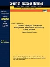 Outlines & Highlights for Effective Management: A Multimedia Approach by Chuck Williams - Cram101 Textbook Reviews / Cram101 Textbook Reviews