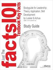 Studyguide for Leadership: Theory, Application, Skill Development by Lussier & Achua, ISBN 9780324155563 - Lussier and Achua, And Achua / Cram101 Textbook Reviews / Cram101 Textbook Reviews