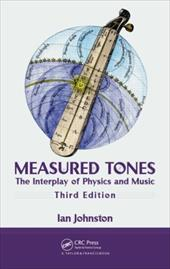 Measured Tones: The Interplay of Physics and Music - Johnston, Ian