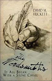 The Wordsmiths: It All Began with a Stone Chisel - Huckett, David M.