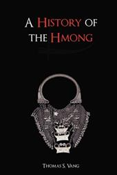 A History of the Hmong: From Ancient Times to the Modern Diaspora - Vang, Thomas