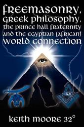 Freemasonry, Greek Philosophy, the Prince Hall Fraternity and the Egyptian (African) World Connection - Moore 32, Keith / Moore, Keith
