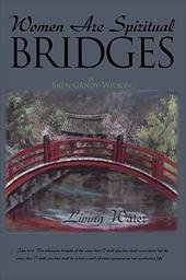 Women Are Spiritual Bridges: One Woman's Incredible Autobiographical Journey Out of Darkness and Into His Marvelous Light - Gandy-Wilson, Bren