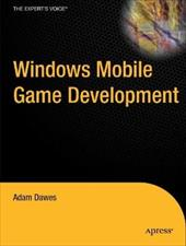 Windows Mobile Game Development: Building Games for the Windows Phone and Other Mobile Devices - Dawes, Adam