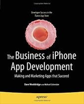 The Business of iPhone App Development: Making and Marketing Apps That Succeed - Wooldridge, Dave / Schneider, Michael
