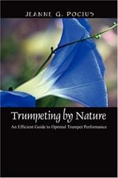 Trumpeting by Nature: An Efficient Guide to Optimal Trumpet Performance - Pocius, Jeanne G.