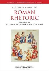 A Companion to Roman Rhetoric - Dominik, William / Hall, Jon / Hall, Jonathan M.