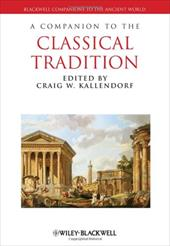 A Companion to the Classical Tradition - Kallendorf, Craig W.