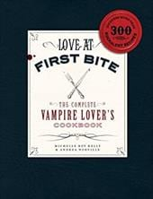 Love at First Bite: The Complete Vampire Lover's Cookbook - Kelly, Michelle Rae / Norville, Andrea