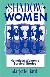 Shadow Women: Homeless Women's Survival Stories - Bard, Marjorie