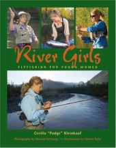 River Girls: Fly Fishing for Young Women - Kleinkauf, Cecilia / Ruby, Christy / De Young, Michael