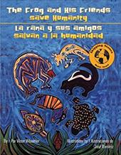 The Frog and His Friends Save Humanity/La Rana y Sus Amigos Salvan a la Humanidad - Villasenor, Victor / Ramirez, Jose / Ochoa, Edna