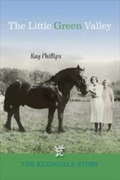 The Little Green Valley: The Kleindale Story - Phillips, Ray
