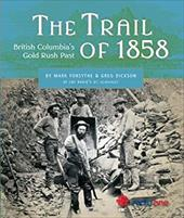 The Trail of 1858: British Columbia's Gold Rush Past - Forsythe, Mark / Dickson, Greg