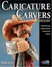 Caricature Carvers Showcase: 50 of the Best Designs and Patterns from the Caricature Carvers of America - Caricature Carvers Of America