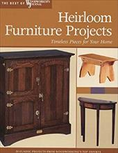 Heirloom Furniture Projects: Timeless Pieces for Your Home - Editors of Woodworker's Journal / Woodworker's Journal