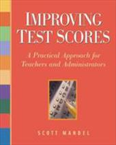Improving Test Scores: A Practical Approach for Teachers and Administrators - Mandel, Scott