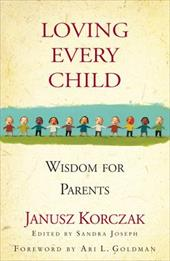 Loving Every Child: Wisdom for Parents - Korczak, Janusz / Joseph, Sandra