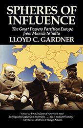 Spheres of Influence: The Great Powers Partition in Europe, from Munich to Yalta - Gardner, Lloyd C.