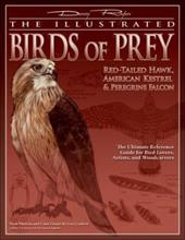 The Illustrated Birds of Prey: Red-Tailed Hawk, American Kestrel & Peregrine Falcon: The Ultimate Reference Guide for Bird Lovers, - Rogers, Denny / Corbett, Lori / Strutt, John