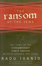 The Ransom of the Jews: The Story of Extraordinary Secret Bargain Between Romania and Israel - Ioanid, Radu / Wiesel, Elie