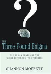 The Three-Pound Enigma: The Human Brain and the Quest to Unlock Its Mysteries - Moffett, Shannon
