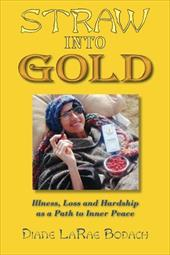 Straw Into Gold: Illness, Loss, and Hardship as a Path to Inner Peace - Bodach, Diane Larae