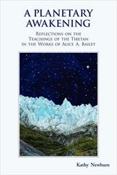 A Planetary Awakening: Reflections on the Teachings of the Tibetan in the Works of Alice A. Bailey - Newburn, Kathy