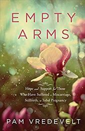 Empty Arms: Hope and Support for Those Who Have Suffered a Miscarriage, Stillbirth, or Tubal Pregnancy - Vredevelt, Pamela W. / Petersen, Arnold