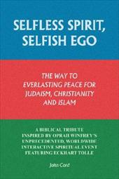 Selfless Spirit, Selfish Ego: The Way to Everlasting Peace for Judaism, Christianity, and Islam: A Biblical Tribute Inspired by Op - Cord, John
