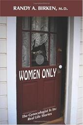 Women Only: The Gynecologist Is In: Real Life Stories - Birken, Randy A.
